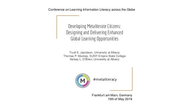 Developing Metaliterate Citizens: Designing and Delivering Enhanced Global Learning Opportunities Trudi E. Jacobson, Unive...