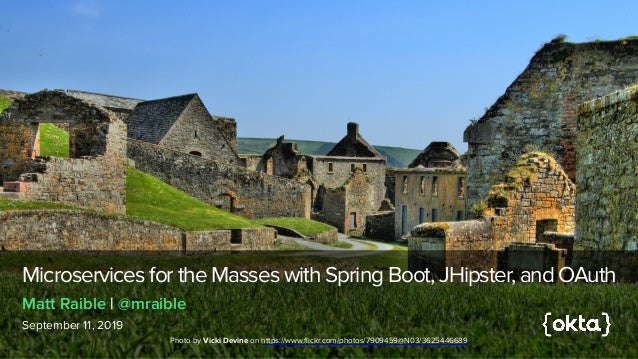 Microservices for the Masses with Spring Boot, JHipster, and OAuth September 11, 2019 Matt Raible | @mraible Photo byVick...