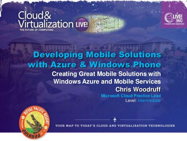 Developing Mobile Solutionswith Azure & Windows Phone     Creating Great Mobile Solutions with     Windows Azure and Mobil...