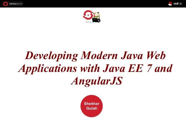 OPENSHIFT Developing Modern Java Web Applications with Java EE 7 and PRESENTED AngularJS Workshop  BY  Shekhar Gulati