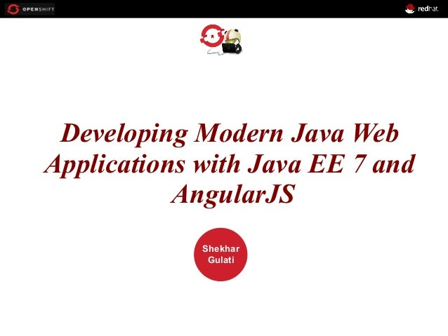 OPENSHIFT Workshop PRESENTED BY Shekhar Gulati Developing Modern Java Web Applications with Java EE 7 and AngularJS