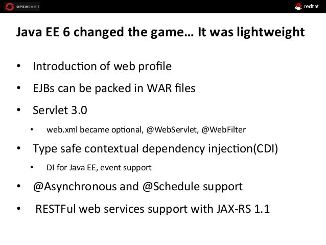 Java  EE  6  changed  the  game…  It  was  lightweight   • Introduc+on  of  web  profile   • EJ...
