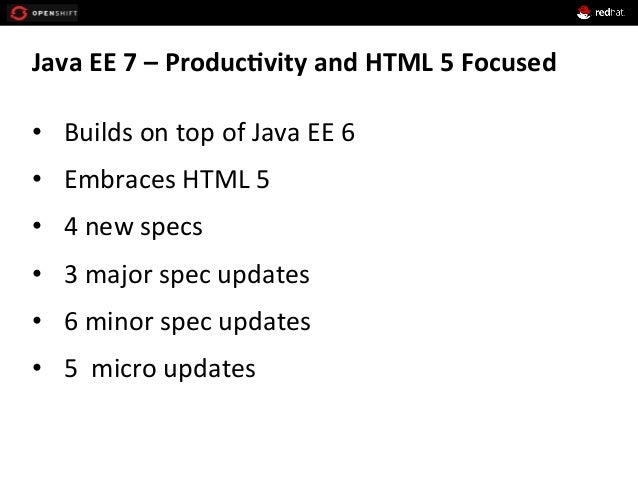 Java  EE  7  –  Produc*vity  and  HTML  5  Focused   • Builds  on  top  of  Java  EE  6  ...