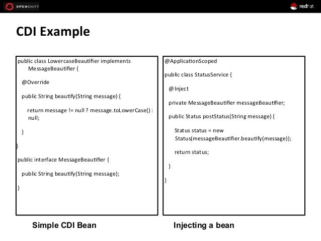 CDI  Example   Simple CDI Bean Injecting a bean   public  class  LowercaseBeau+fier  implements   MessageBeau...