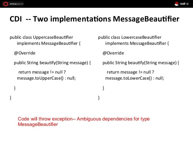 CDI    -‐-‐  Two  implementa*ons  MessageBeau*fier   public  class  UppercaseBeau+fier   implements  M...