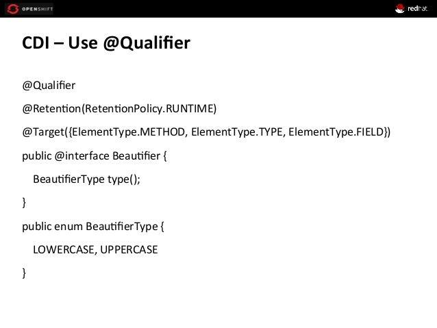 CDI  –  Use  @Qualifier   @Qualifier   @Reten+on(Reten+onPolicy.RUNTIME)   @Target({ElementType.METHOD,  Eleme...