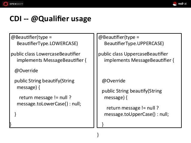 CDI  -‐-‐  @Qualifier  usage     @Beau+fier(type  =   Beau+fierType.LOWERCASE)     public  class  Low...