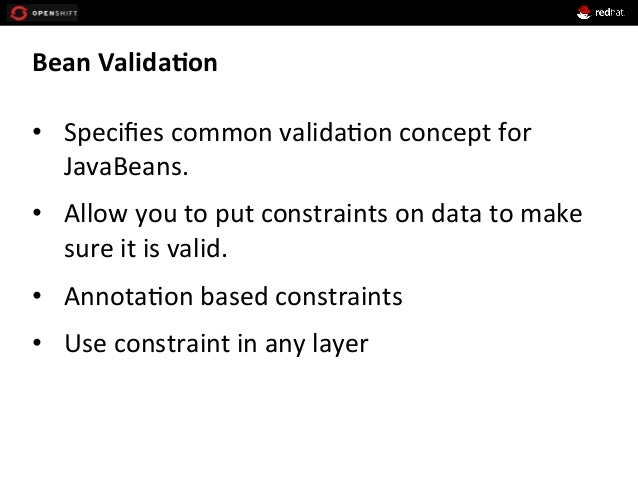 Bean  Valida*on   • Specifies  common  valida+on  concept  for   JavaBeans.   • Allow  you  to  put...