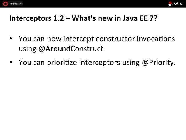 Interceptors  1.2  –  What's  new  in  Java  EE  7?     • You  can  now  intercept  construct...