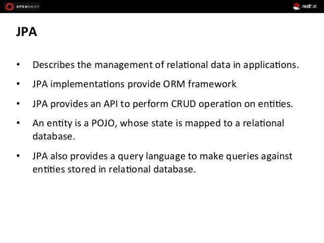 JPA     • Describes  the  management  of  rela+onal  data  in  applica+ons.   • JPA  implementa+on...