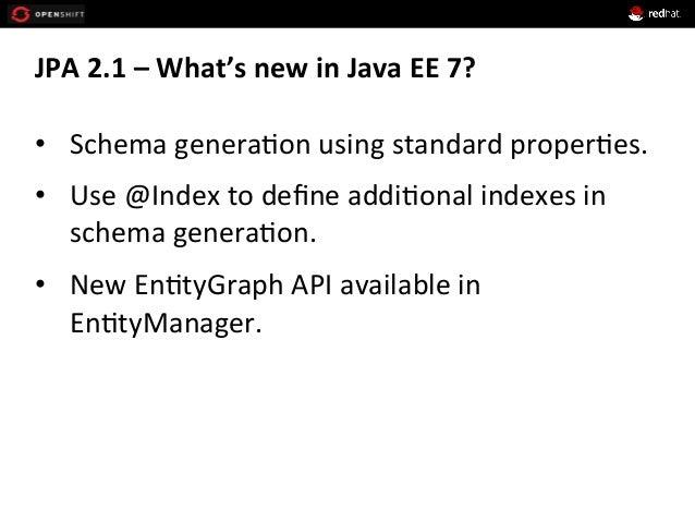 JPA  2.1  –  What's  new  in  Java  EE  7?   • Schema  genera+on  using  standard  proper+es. ...