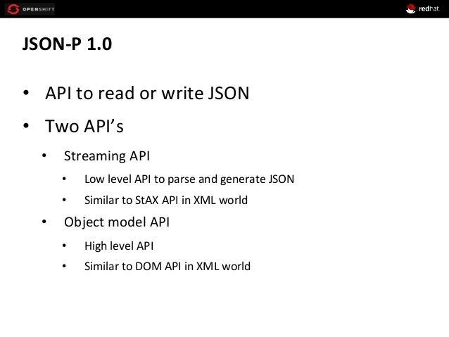 JSON-‐P  1.0   • API  to  read  or  write  JSON   • Two  API's   • Streaming  API   • Low  ...