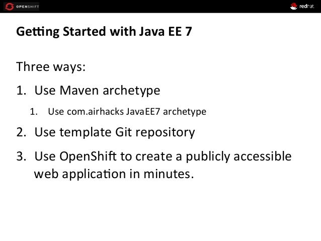 Gefng  Started  with  Java  EE  7     Three  ways:   1. Use  Maven  archetype   1. Use  com.ai...