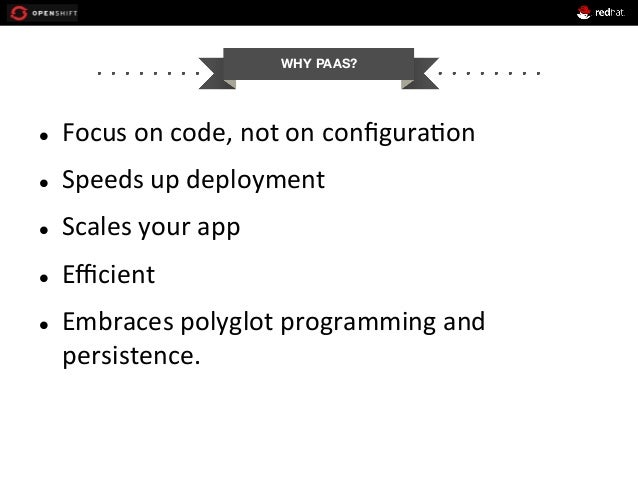 l Focus  on  code,  not  on  configura+on   l Speeds  up  deployment   l Scales  your  app   ...