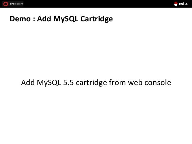 Demo  :  Add  MySQL  Cartridge            Add  MySQL  5.5  cartridge  from  web  console