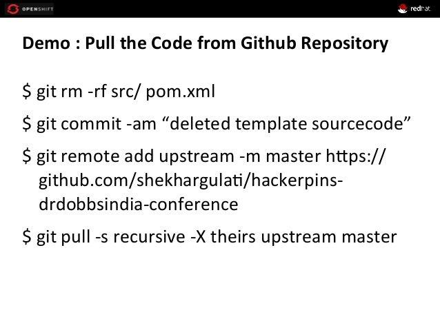 Demo  :  Pull  the  Code  from  Github  Repository   $  git  rm  -‐rf  src/  pom.xml   $  g...