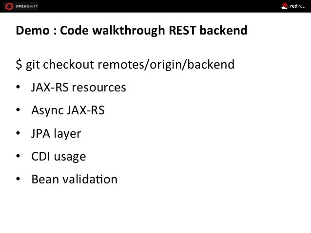 Demo  :  Code  walkthrough  REST  backend   $  git  checkout  remotes/origin/backend   • JAX-‐RS  ...