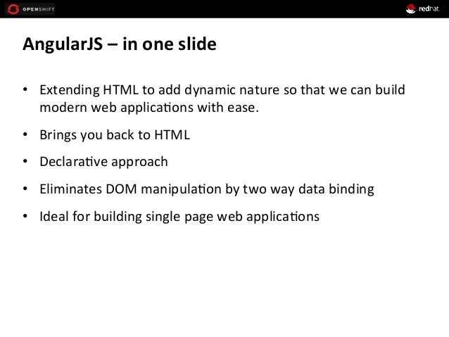 AngularJS  –  in  one  slide   • Extending  HTML  to  add  dynamic  nature  so  that  we  can...