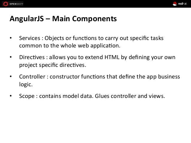 AngularJS  –  Main  Components   • Services  :  Objects  or  func+ons  to  carry  out  specific  ...