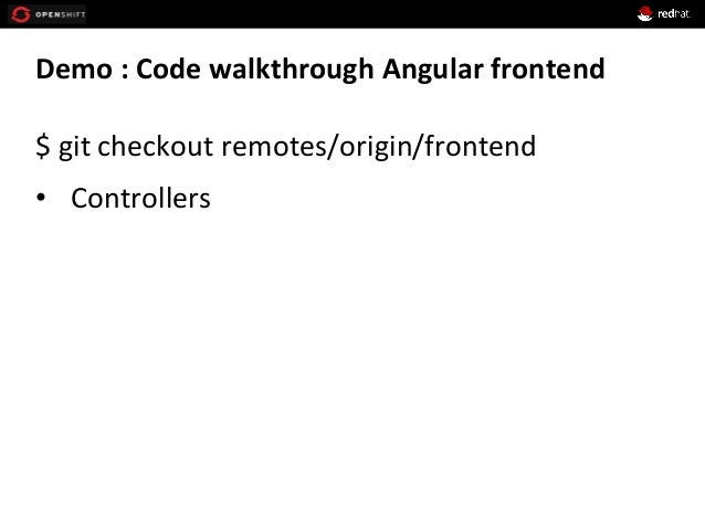 Demo  :  Code  walkthrough  Angular  frontend   $  git  checkout  remotes/origin/frontend   • Control...