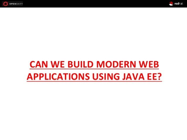 CAN  WE  BUILD  MODERN  WEB   APPLICATIONS  USING  JAVA  EE?