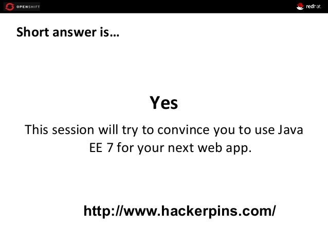 Short  answer  is…      Yes   This  session  will  try  to  convince  you  to  use  Java   E...