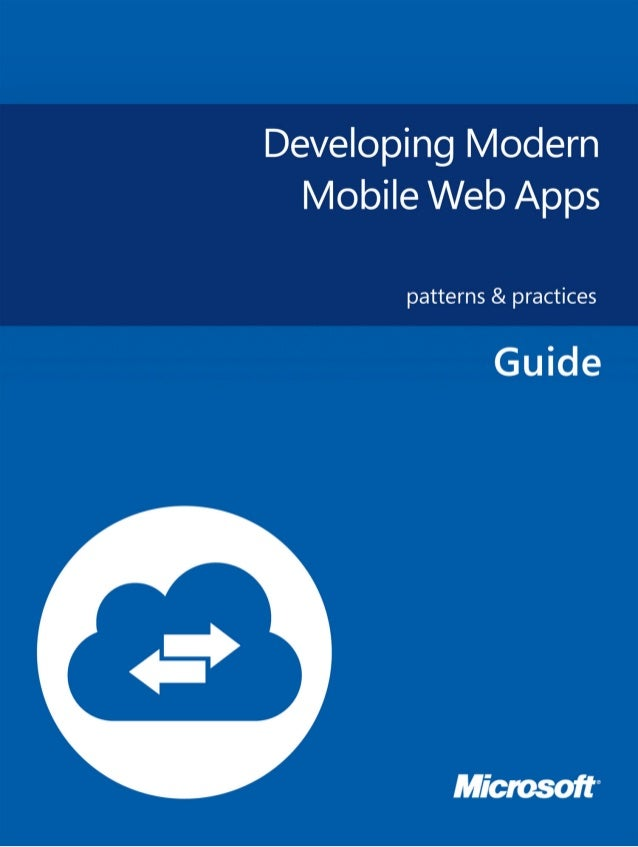 Developing Modern Mobile WebAppspatterns & practicesSummary: This project provides guidance on building mobile web experie...