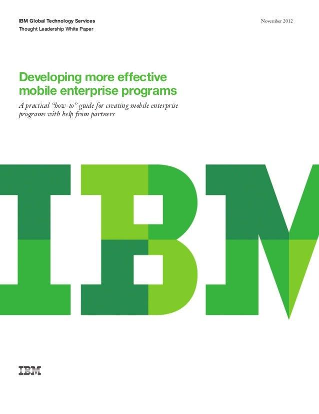 IBM Global Technology Services Thought Leadership White Paper November 2012 Developing more effective mobile enterprise pr...