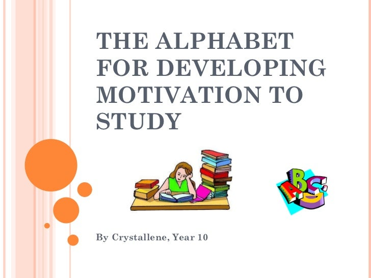 THE ALPHABET FOR DEVELOPING MOTIVATION TO STUDY By Crystallene, Year 10