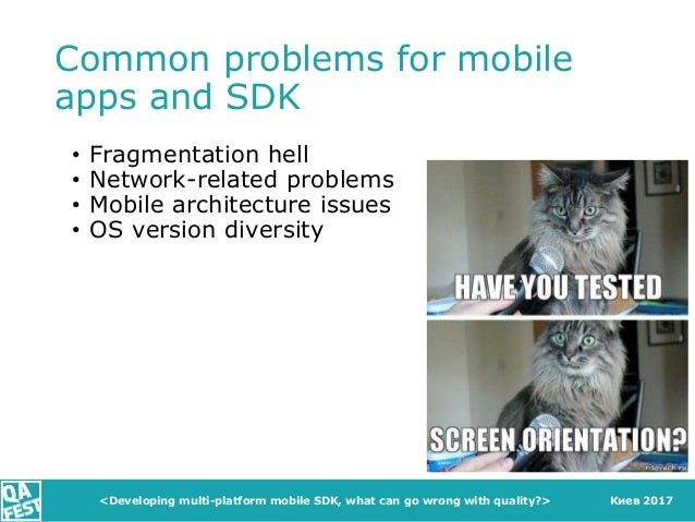 Киев 2017 Common problems for mobile apps and SDK • Fragmentation hell • Network-related problems • Mobile architecture is...