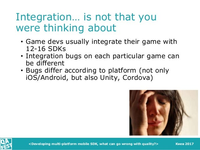 Киев 2017 Integration… is not that you were thinking about • Game devs usually integrate their game with 12-16 SDKs • Inte...