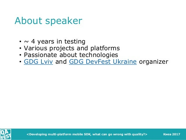 Киев 2017 About speaker • ~ 4 years in testing • Various projects and platforms • Passionate about technologies • GDG Lviv...