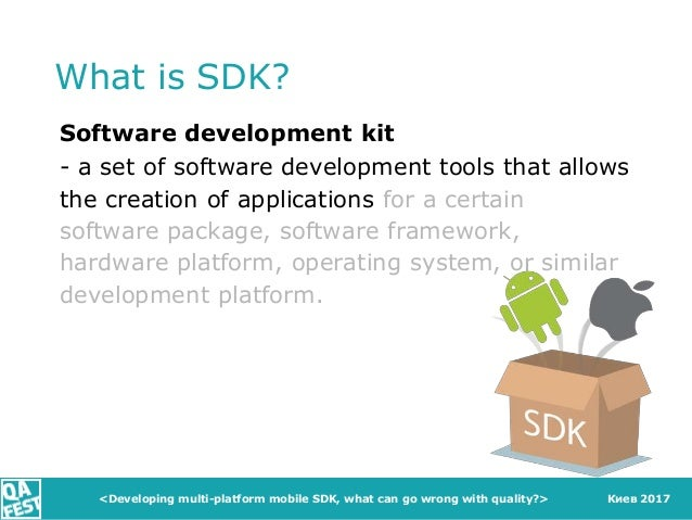 Киев 2017 What is SDK? Software development kit <Developing multi-platform mobile SDK, what can go wrong with quality?> - ...