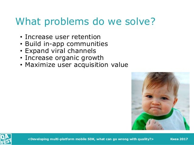 Киев 2017 What problems do we solve? • Increase user retention • Build in-app communities • Expand viral channels • Increa...