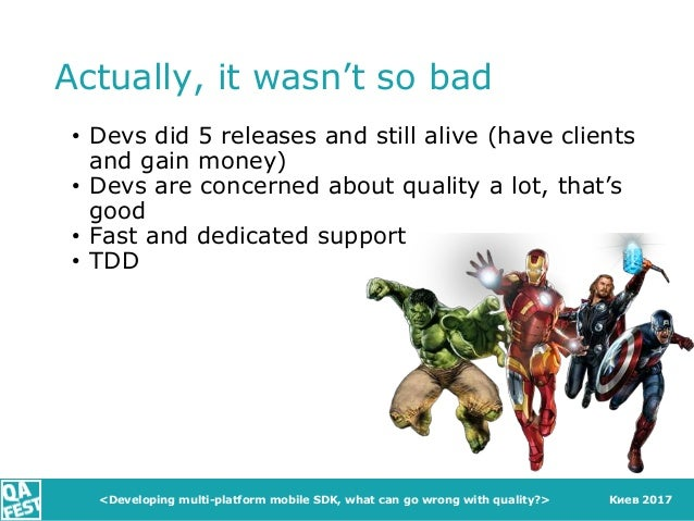 Киев 2017 Actually, it wasn't so bad • Devs did 5 releases and still alive (have clients and gain money) • Devs are concer...
