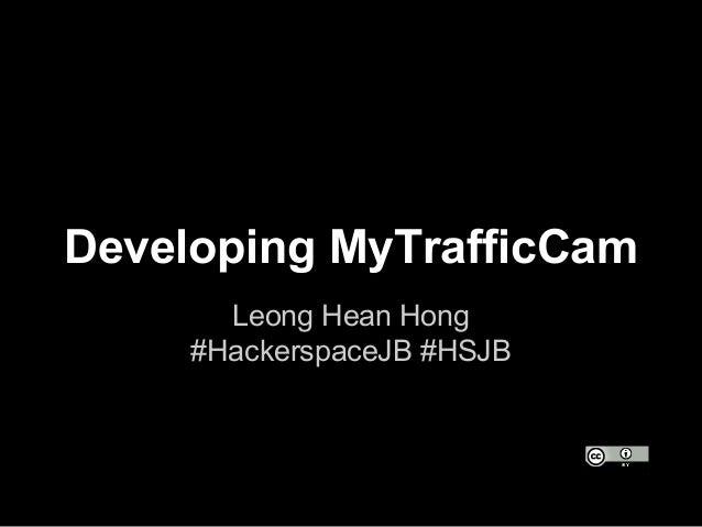 Developing MyTrafficCam Leong Hean Hong #HackerspaceJB #HSJB