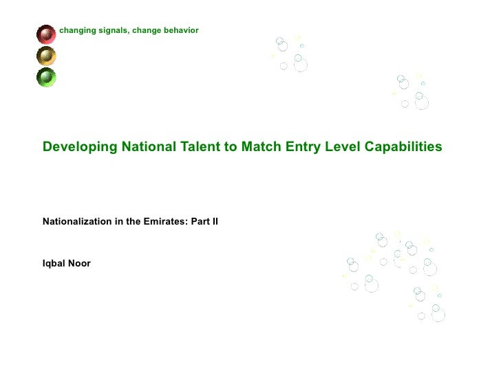 Developing National Talent to Match Entry Level Capabilities Nationalization in the Emirates: Part II Iqbal Noor