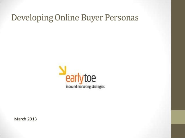 Developing Online Buyer PersonasMarch 2013
