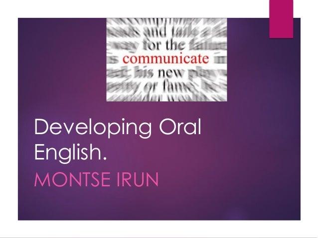 Developing Oral English. MONTSE IRUN