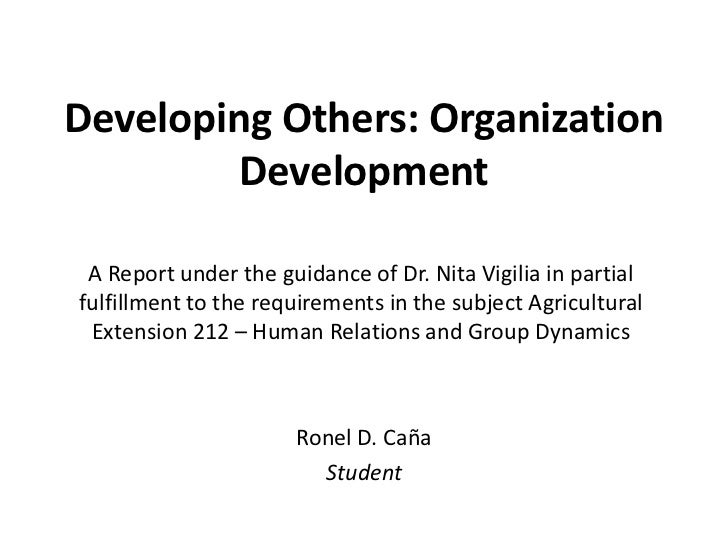 Developing Others: Organization         Development A Report under the guidance of Dr. Nita Vigilia in partialfulfillment ...