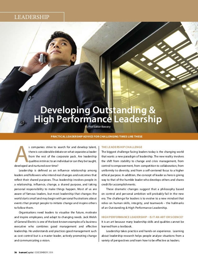 36  humanCapital I DECEMBER 2008 LEADERSHIP Developing Outstanding & High Performance Leadership By Prof Sattar Bawany A...