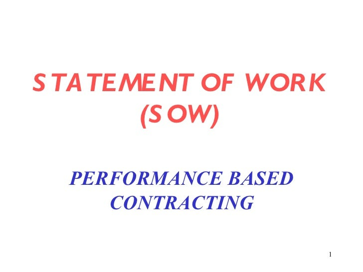 S TATEMENT OF WORK       (S OW)  PERFORMANCE BASED     CONTRACTING                      1