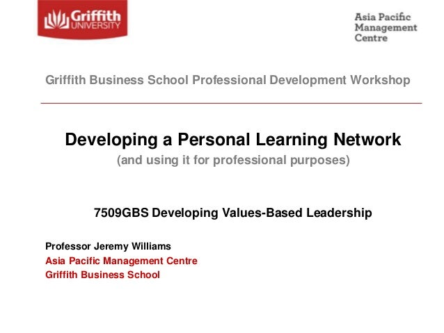 Griffith Business School Professional Development Workshop   Developing a Personal Learning Network              (and usin...