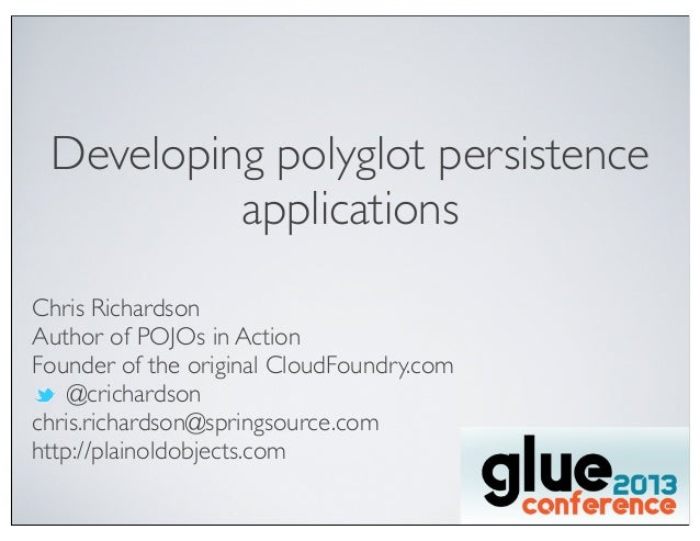Developing polyglot persistenceapplicationsChris RichardsonAuthor of POJOs in ActionFounder of the original CloudFoundry.c...