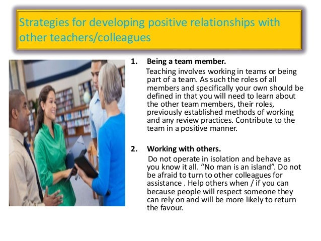 developing positive relationships Positive and supportive relationships will help us to feel healthier, happier, and more satisfied with our lives so here are a few tips to help you to develop more positive and healthy relationships in all areas of your life:.