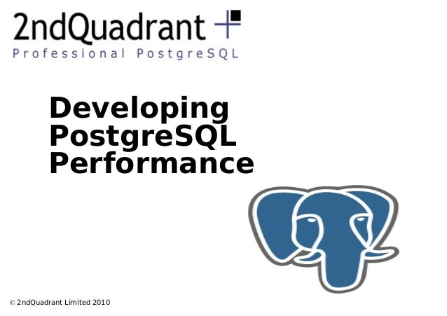 © 2ndQuadrant Limited 2010 Developing PostgreSQL Performance