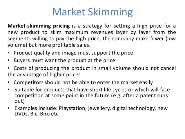 cost plus pricing price skimming The company sets a price based on what they think will attract  with price  skimming, businesses initially set high prices in the hopes of turning.