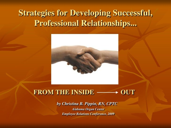 Strategies for Developing Successful, Professional Relationships...<br />FROM THE INSIDE                OUTby Christina B....