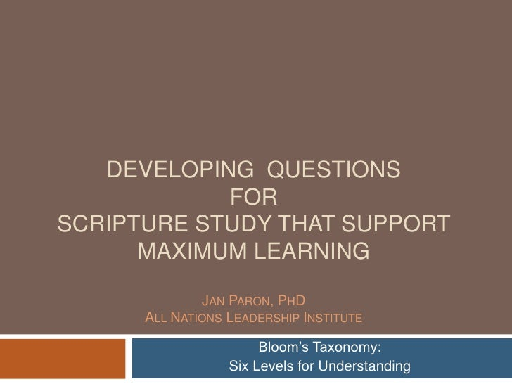 Developing  Questions forScripture Study that support Maximum LearningJan Paron, PhDAll Nations Leadership Institute<br />...