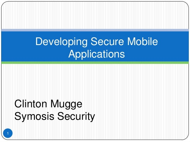 Developing Secure Mobile              Applications    Clinton Mugge    Symosis Security1